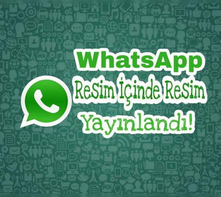 WhatsApp Resim İçinde Resim Özelliğini Yayınladı! 1